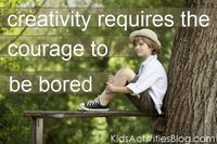 courage of creativity... sometimes boredom is good for kids (and adults)