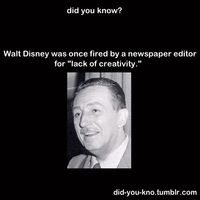 "Walt Disney was fired from Kansas City Star Newspaper for ""lack of creativity""."