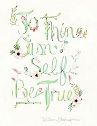 """""""To thine own self be true."""" (-William Shakespeare) 
