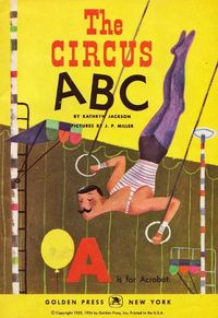 The Circus ABC by Kathryn Jackson, pictures by JP Miller